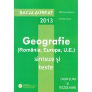 Bacalaureat 2013   Geografie  (Romania , Europa , U . E .) Sinteze si teste - Enunturi si Rezolvari