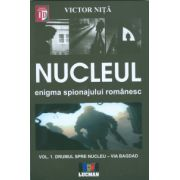 NUCLEUL - Enigma spionajului romanesc - DRUMUL SPRE NUCLEU VIA BAGDAD Vol. 1