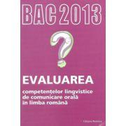 Bacalaureat 2013  Evaluarea competentelor lingvistice de comunicare orala in limba romana
