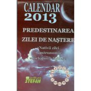 Calendar 2013  Predestinarea  Zilei de nastere. Nativii zilei - Gastronomic - Sarbatori religioase