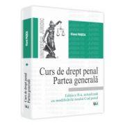 Curs de drept penal. Partea generala Editia a II-a, actualizata cu modificarile noului Cod penal