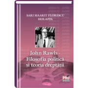 John Rawl – Filosofia politica si teoria dreptatii