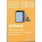 Bacalaureat 2013 Istorie. Ghid de pregătire intensivă pentru examenul de bacalaureat.2013