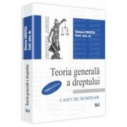Teoria generala a dreptului. Caiet de seminar Editia a VI-a
