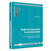 Audierea martorilor in procesul penal Procedee tactice. Practica judiciara. Formulare pentru audiere