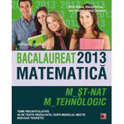 BACALAUREAT 2013 MATEMATICA. M_ST-NAT, M_TEHNOLOGIC. TEME RECAPITULATIVE, 40 DE TESTE REZOLVATE DUPA MODELUL MECTS. BREVIAR TEORETIC