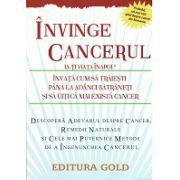 Invinge Cancerul Ia-ti Viata Inapoi! Invata cum sa traiesti pana la adanci batraneti si sa uiti ca mai exista cancer.