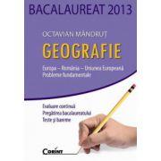 BACALAUREAT 2013. GEOGRAFIE. Europa – Romania – Uniunea Europeana – Probleme fundamentale