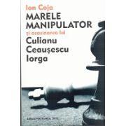 Marele Manipulator si Asasinarea lui Culianu Ceausescu Iorga