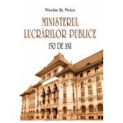 Ministerul Lucrărilor Publice – 150 de ani