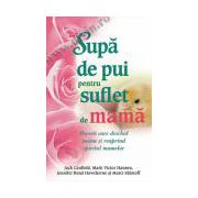 Supă de pui pentru suflet de mamă Poveşti care deschid inima şi reaprind spiritul mamelor