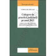 Curtea de Apel Iasi - Culegere de practica judiciara pe anul 2011