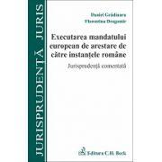 Executarea mandatului european de arestare de către instanţele române. Jurisprudenţă comentată