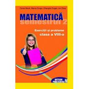 Matematica. Exercitii si probleme. Clasa a VIII-a, semestrul II 2012-2013