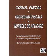 Codul Fiscal. Procedura Fiscala. Norme de aplicare. Actualizat la 18 martie 2013