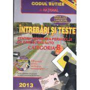 Intrebari si teste 2013 Categoria B. Pentru obtinerea permisului de conducere auto. Modificari la legea circulatiei in vigoare de la 19 ianuarie 2013