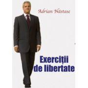 Exercitii de libertate - Adrian Nastase
