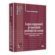 Legea organizarii si exercitarii profesiei de avocat Explicatii teoretice si practice (articolele 1-28)