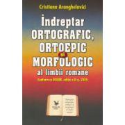 Indreptar ORTOGRAFIC, ORTOEPIC si MORFOLOGIC al limbii romane. Conform cu DOOM, editia a II a, 2005