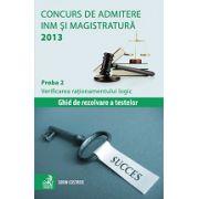 Concurs de admitere la INM si Magistratura 2013.Proba 2 . Verificarea rationamentului logic. Ghid de rezolvare a testelor