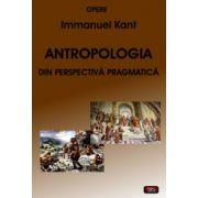 Antropologia din perspectiva pragmatica - Opere Kant