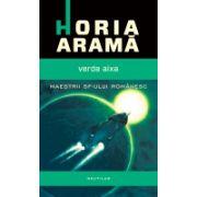 Verde Aixa - Horia Aramă. Maestrii Sf-ului Romanesc