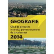 Bacalaureat 2014 Geografie - Ghid de pregătire intensivă