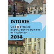 Bacalaureat 2014 Istorie - Ghid de pregătire intensivă