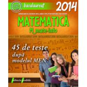 BACALAUREAT 2014  MATEMATICA M_MATE-INFO - 45 DE TESTE REZOLVATE DUPA MODELUL MEN