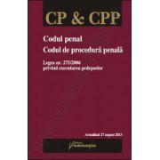 Codul penal. Codul de procedura penala. Legea nr. 275/2006 privind executarea pedepselor - actualizata 27 august 2013