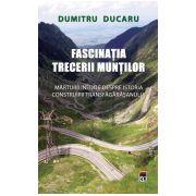 Fascinatia trecerii muntilor.Marturii inedite despre istoria construiriiTransfagarasanului