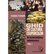 Ghid de cultura ciupercilor in gospodariile individuale, vol. I