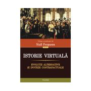 Istorie virtuala. Evolutii alternative si ipoteze contrafactuale