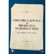 Grigore Gafencu şi proiectul Europei Unite Documente (1944-1956)