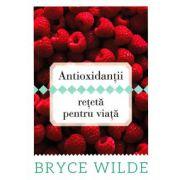 Antioxidantii, reteta pentru viata