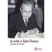 De vorbă cu Radu Florescu. Amintiri și evocări