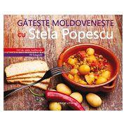 Găteşte moldoveneşte cu Stela Popescu - 345 de reţete tradiţionale -  110 fotografii