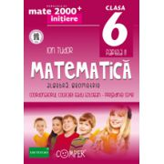 Mate 2013 - 2014  Initiere MATEMATICA - ALGEBRA, GEOMETRIE. CLASA A VI-A - PARTEA II