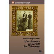 Trei doamne cu povesti din Bucuresti