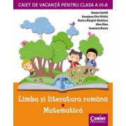 CAIET DE VACANTA CLASA III - LIMBA SI LITERATURA ROMANA, MATEMATICA