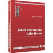 Actele executorului judecătoresc