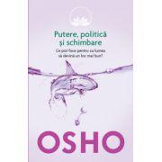 Osho. Putere, politică şi schimbare vol. 6 - Ce pot face pentru ca lumea să devină un loc mai bun?