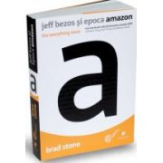 Jeff Bezos și epoca Amazon -  The everything store