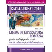 BACALAUREAT 2015 LIMBA SI LITERATURA ROMANA - DIFERENTIAT PENTRU REAL SI UMAN - PROBA ORALA SI PROBA SCRISA - 136 DE SUBIECTE SI MODELE REZOLVATE