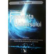Sa intram pe Frecventa Universului