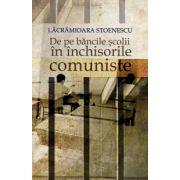 De pe bancile scolii in inchisorile comuniste. Editia a II-a revizuita si adaugita