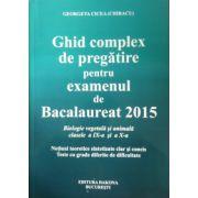 Ghid complex de pregatire pentru examenul de Bacalaureat 2015. Biologie vegetala si animala, clasele a IX-a si a X-a