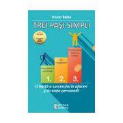 Trei paşi simpli - O hartă a succesului în afaceri şi în viaţa personală