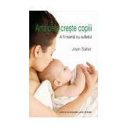 Arta de a creşte copiii - A fi mamă cu sufletul