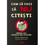 Cum să faci să NU citeşti. Ghidul lui Charlie Joe Jackson